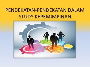 Pendekatan dalam Studi Kepemimpinan